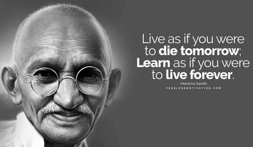 Gandhi's famous quote about learning.